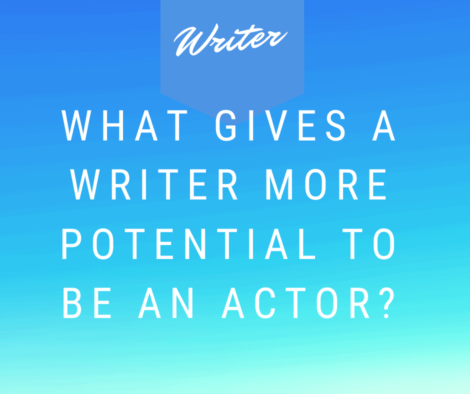What Gives a Writer More Potential to be an Actor_