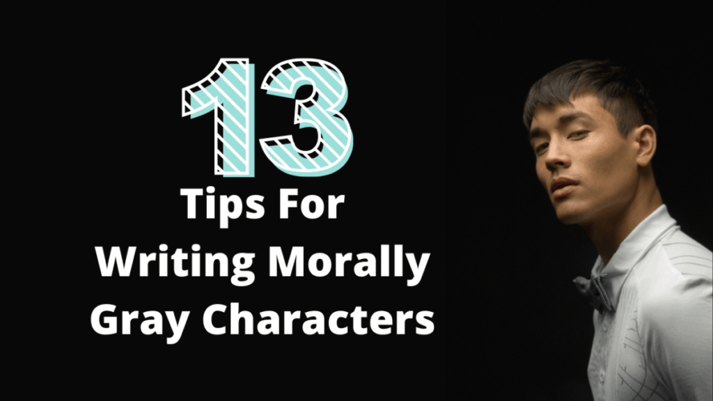 man with curious expression next to text that says 13 tips for writing morally gray characters