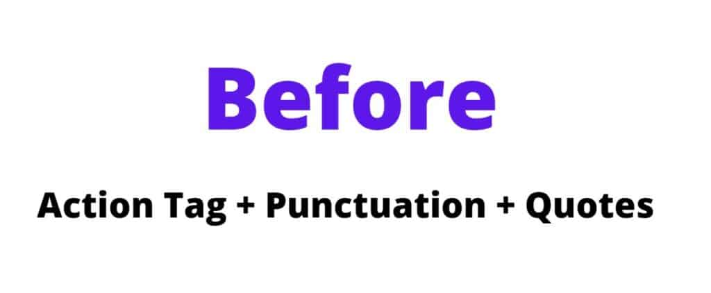 """Before Action Tag Formula (Action Tag + Punctuation + Quotes"""""""
