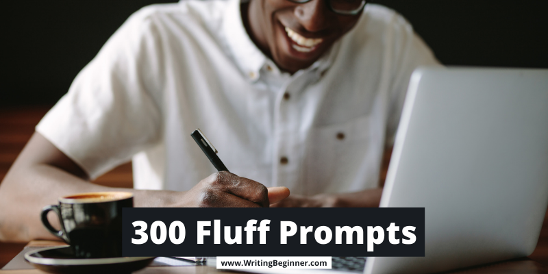 Man writing in front of a laptop—300 fluff prompts